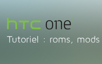 HTC One S : les tutos (Root, ROM, Recovery...)