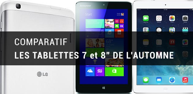 Comparatif des nouvelles tablettes 7 et 8 pouces : LG G Pad 8.3, Google Nexus 7 (2013), iPad mini Retina, Lenovo Miix 2