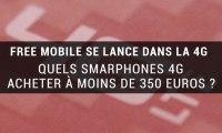 Six smartphones 4G à moins de 350 euros pour accompagner un forfait...