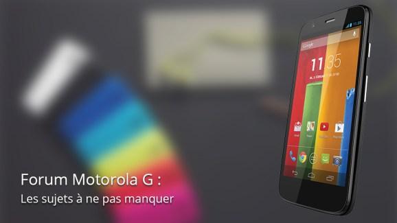 Forum Motorola Moto G : les sujets à ne pas manquer