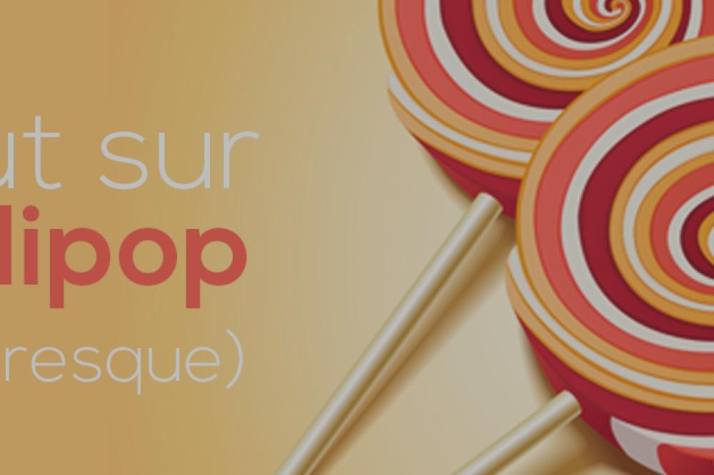 Lollipop, tout sur la plus grosse mise à jour d'Android