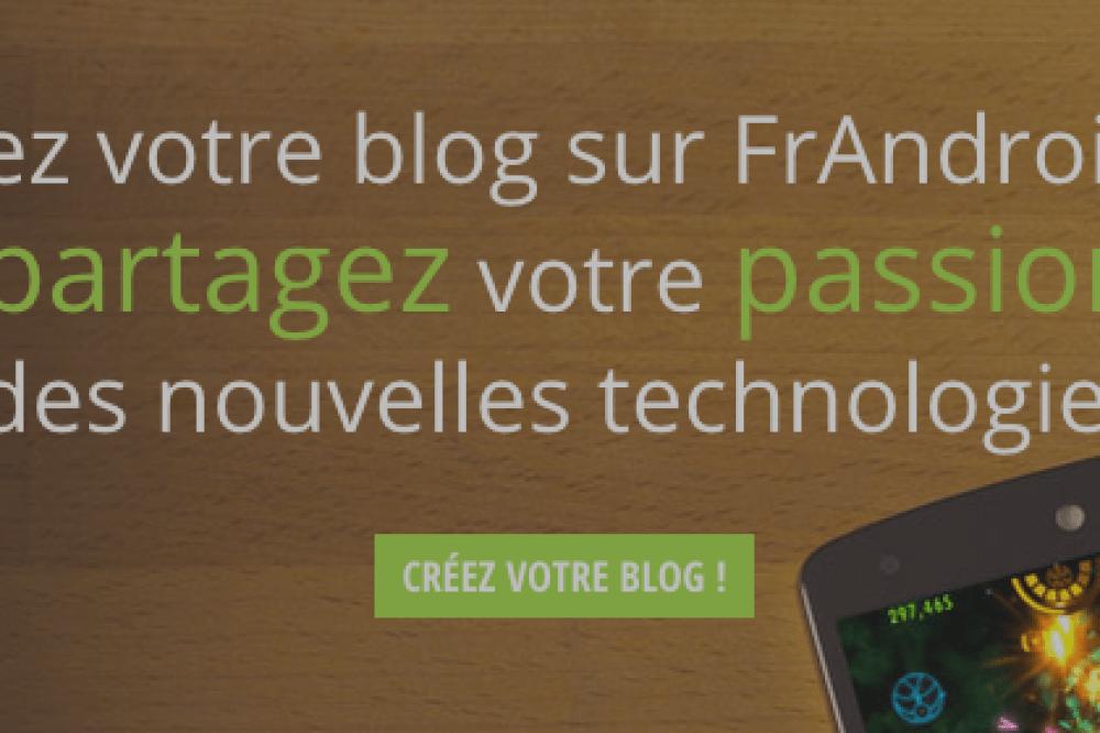Envie de partager ta passion des nouvelles technos ? Crée ton blog sur FrAndroid !