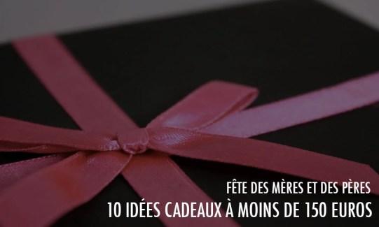 Fêtes des Mères et des Pères : 10 idées cadeaux à moins de 150 euros