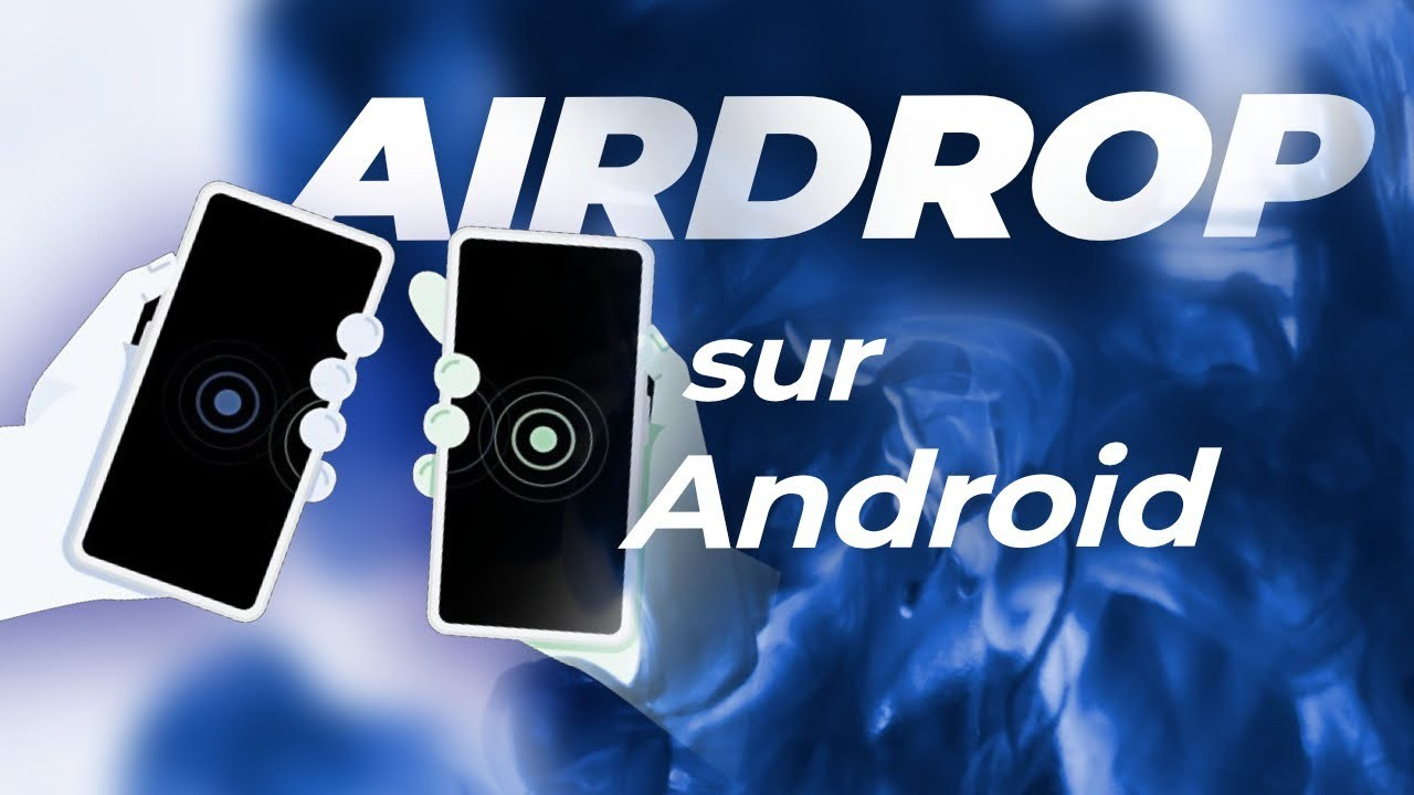 AirDrop sur Android : ÇA ARRIVE avec Nearby Sharing !