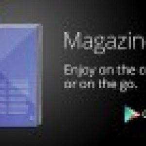 Google Play Magazines : Les abonnés «papier» peuvent recevoir désormais la version numérique aux Etats-Unis