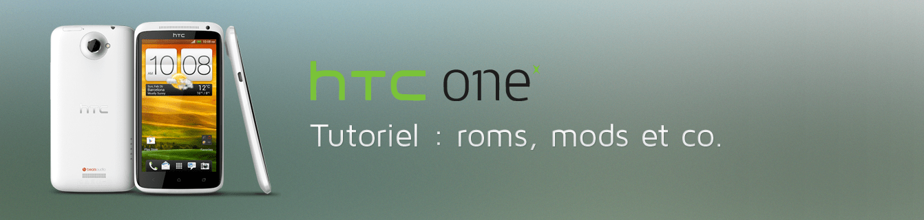 HTC One X / X+ : les tutos (root, roms, kernels…)