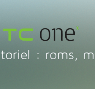 HTC One X / X+ : les tutos (root, roms, kernels…)