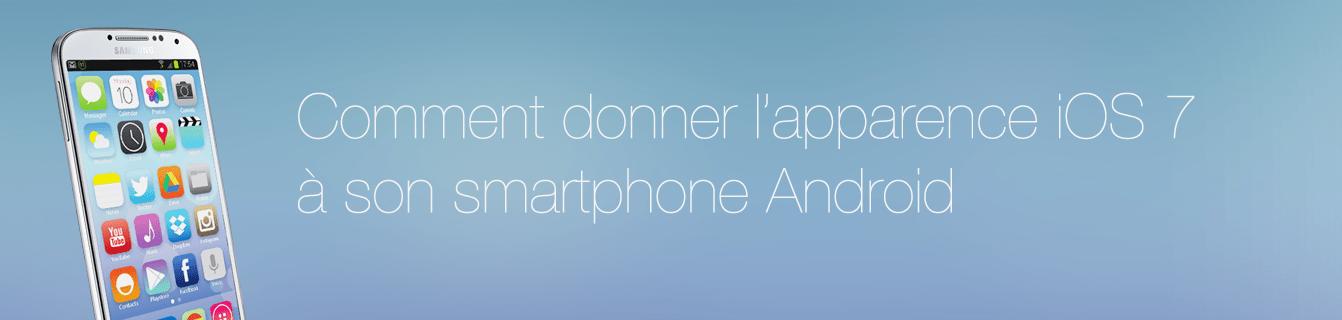 Comment donner l'apparence d'iOS 7 à un smartphone Android
