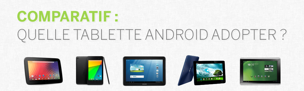 Comparatif : Quelle tablette Android adopter ?