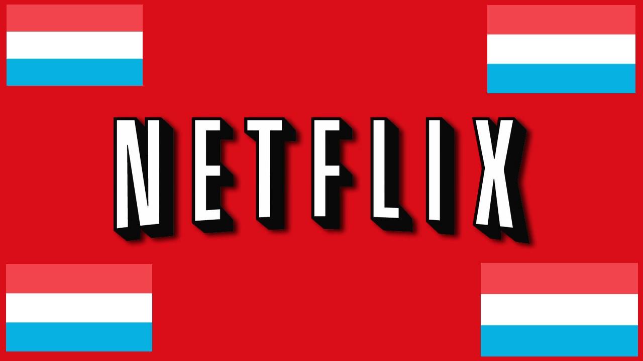 Netflix utilisera le Luxembourg… pour se lancer en France