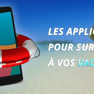 Spécial vacances : les applications pour aventuriers connectés