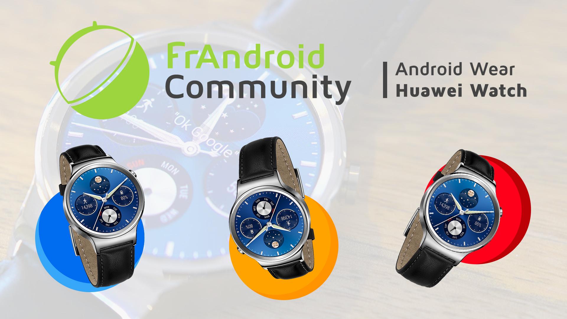 FrAndroid Community : Venez tester Android Wear et la Huawei Watch dans les locaux de FrAndroid