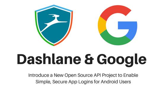 Google et Dashlane vont travailler ensemble pour créer un gestionnaire de mots de passe Android open source