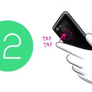 Avec Android12, la double tape sur le dos du téléphone devient (enfin) concrète