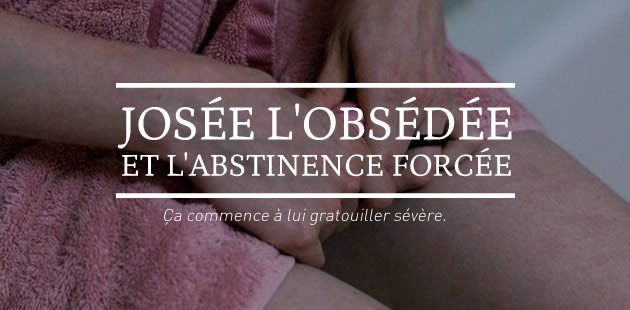 big-josee-obsedee-abstinence-forcee